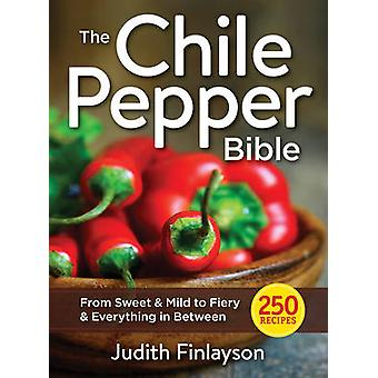 The Chile Pepper Bible - From Sweet & Mild to Fiery & Everything in Be