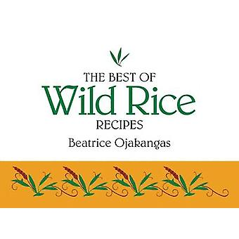 The Best of Wild Rice Recipes by Beatrice Ojakangas - 9780934860567 B