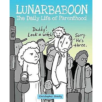 Lunarbaboon - The Daily Life of Parenthood by Christopher Grady - 9781
