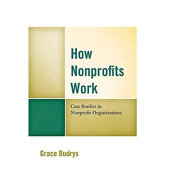How Nonprofits Work - Case Studies in Nonprofit Organizations by Grace