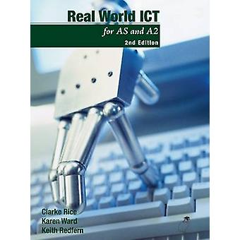 Real World ICT - For AS and A2 (2nd edition) by Clarke Rice - Karen Wa