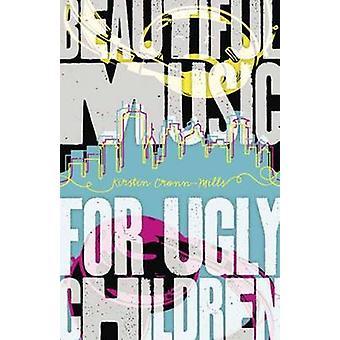 Mooie muziek voor lelijke kinderen door Kirstin Cronn-Mills - 9780738732