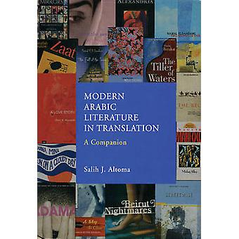 Modern Arabic Literature in Translation - A Companion by Salih J. Alto