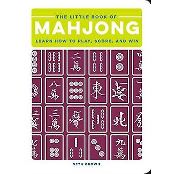 The Little Book of Mahjong - Learn How to Play - Score - and Win by Se