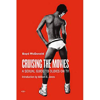 Cruising the Movies - A Sexual Guide to Oldies on TV by Boyd McDonald