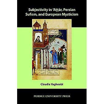 Subjectivity in ʿattār, Perzisch Soefisme en Europese mystiek (Vergelijkende Cultuurwetenschappen)