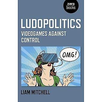 Ludopolitics: Videogames against Control