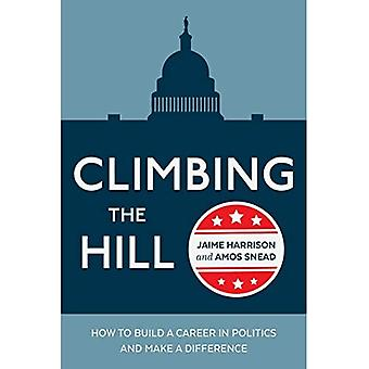 Climbing the Hill: How to Build a Career in Politics� and Make a Difference