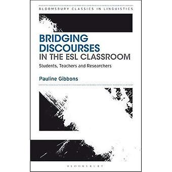 Bridging Discourses in the ESL Classroom: Students, Teachers and Researchers (Bloomsbury Classics in Linguistics)