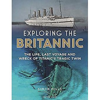 Die Britannic zu erkunden: das Leben, letzte Reise und Wrack der Titanic tragischen Twin