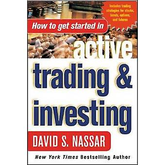 How to Get Started in Active Trading and Investing by Nassar & David