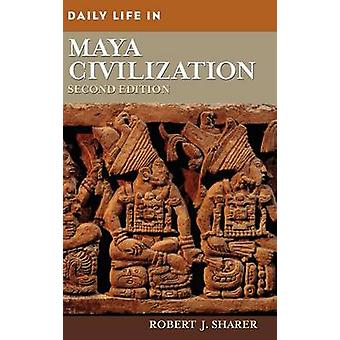 Daily Life in Maya Civilization by Sharer & Robert