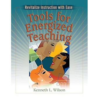 Tools for Energized Teaching Revitalize Instruction with Ease by Wilson & Kenneth L.
