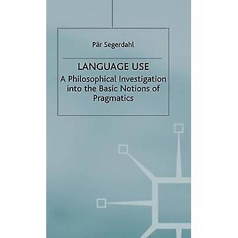 Language Use  A Philosophical Investigation into the Basic Notions of Pragmatics by Segerdahl & P.