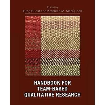 Handbook for TeamBased Qualitative Research by Guest & Greg