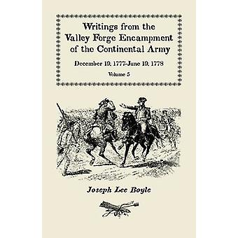 Writings from the Valley Forge Encampment of the Continental Army December 19 1777June 19 1778 Volume 5 a Very Different Spirit in the Army by Boyle & Joseph Lee