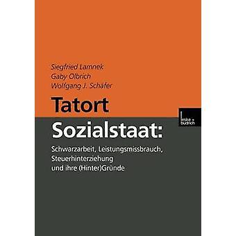Tatort Sozialstaat  Schwarzarbeit Leistungsmissbrauch Steuerhinterziehung und ihre HinterGrnde by Lamnek & Siegfried