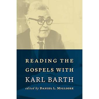 Reading the Gospels with Karl Barth by Daniel L. Migliore - 978080287