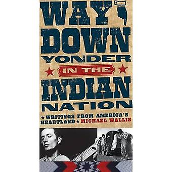 Way Down Yonder in the Indian Nation - Writings from America's Heartla