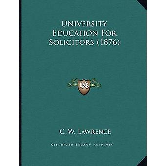 University Education for Solicitors (1876) by C W Lawrence - 97811657