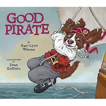 Good Pirate by Kari-Lynn Winters - Dean Griffiths - 9781927485804 Book