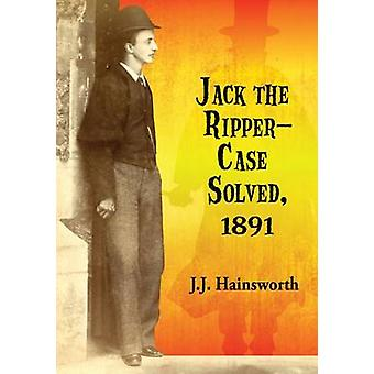 Jack the Ripper  Case Solved 1891 by J J Hainsworth