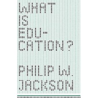 What is Education? by Philip W. Jackson - 9780226381343 Book