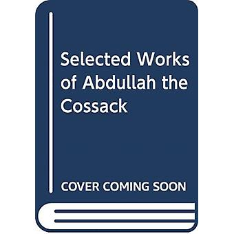 Selected Works of Abdullah the Cossack by H M Naqvi