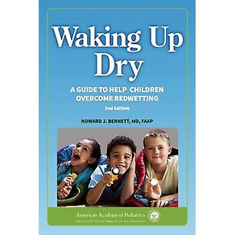 Waking Up Dry - A Guide to Help Children Overcome Bedwetting (2nd Revi