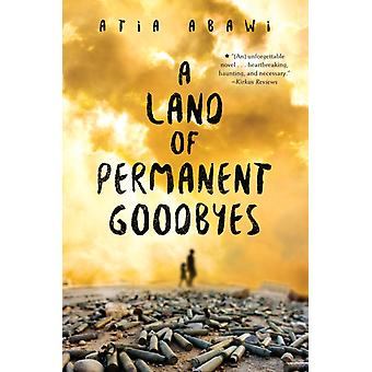 Land Of Permanent Goodbyes by Atia Abawi