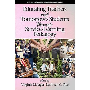 Educating Teachers and Tomorrows Students through ServiceLearning Pedagogy by Edited by Virginia M Jagla & Edited by Kathleen C Tice