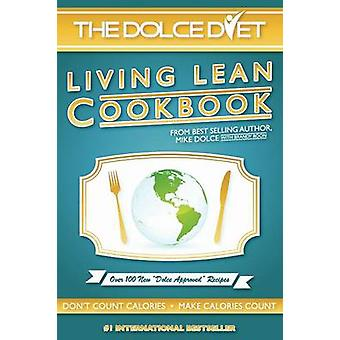 The Dolce Diet Living Lean Cookbook by Dolce & Michael