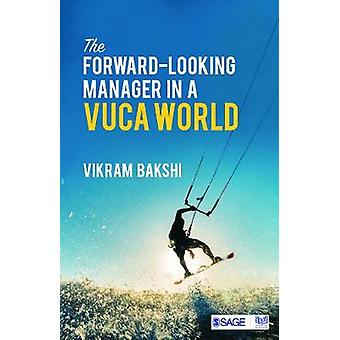 The ForwardLooking Manager in a VUCA World by Vikram Bakshi