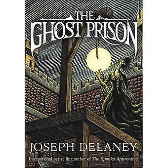 The Ghost Prison by Joseph Delaney - 9781783443208 Book