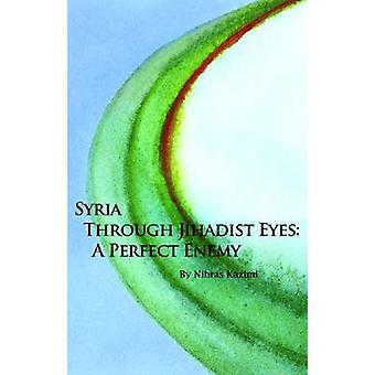Syria Through Jihadist Eyes - A Perfect Enemy by Nibras Kazimi - 97808