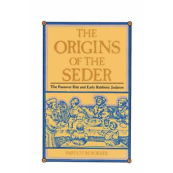 The Origins of the Seder The Passover Rite and Early Rabbinic Judaism by Bokser & Baruch & M.