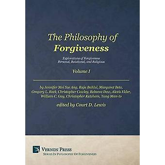 The Philosophy of Forgiveness  Volume I  Explorations of Forgiveness Personal Relational and Religious by Court & Lewis