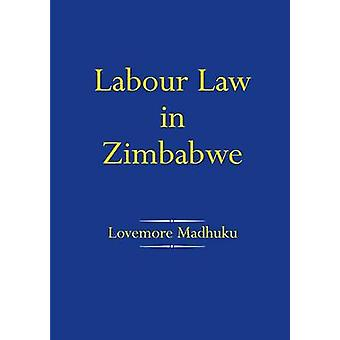 Labour Law in Zimbabwe by Madhuku & Lovemore