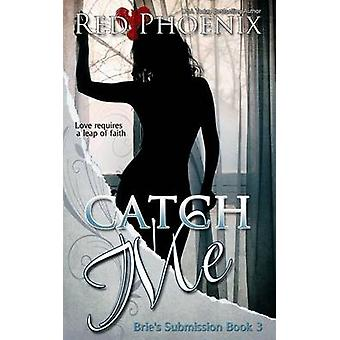 Catch Me Bries Submission by Phoenix & Red