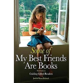 Some of My Best Friends Are Books Guiding Gifted Readers 3rd edition by Wynn Halsted & Judith