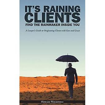 Its Raining Clients Find the Rainmaker Inside You by Wolkowitz & Howard