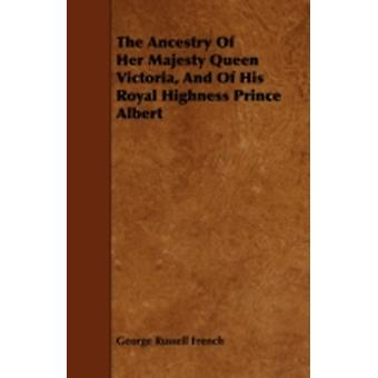 The Ancestry of Her Majesty Queen Victoria and of His Royal Highness Prince Albert by French & George Russell