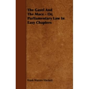 The Gavel and the Mace  Or Parliamentary Law in Easy Chapters by Hackett & Frank Warren