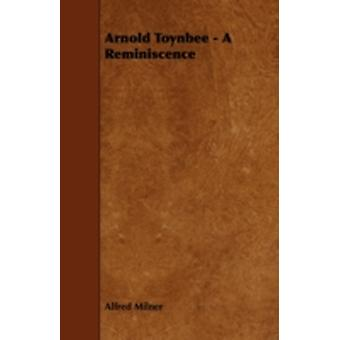 Arnold Toynbee  A Reminiscence by Milner & Alfred