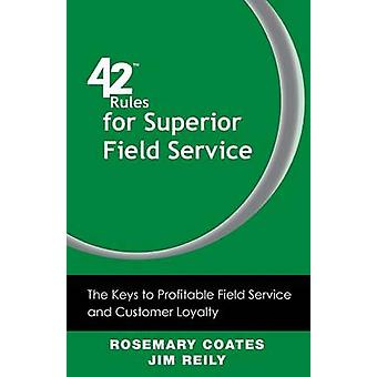 42 Rules for Superior Field Service The Keys to Profitable Field Service and Customer Loyalty by Coates & Rosemary