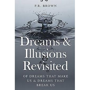 Dreams and Illusions Revisited on dreams that make us and dreams that break us by Brown & P.R.