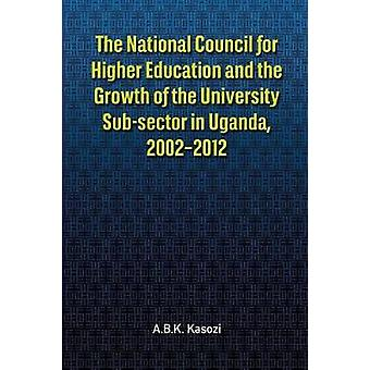 The National Council for Higher Education and the Growth of the University Subsector in Uganda 20022012 by Kasozi & A.B.K.