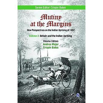 Mutiny at the Margins New Perspectives on the Indian Uprising of 1857 Volume II Britain and the Indian Uprising by LTD & SAGE PUBLICATIONS PVT