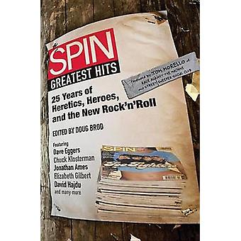 SPIN Greatest Hits 25 Years of Heretics Heroes and the New Rock n Roll by Brod & Doug