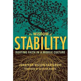 Wisdom of Stability Rooting Faith in a Mobile Culture by WilsonHartgrove & Jonathan